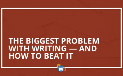The Biggest Problem With Writing — And How To Beat It