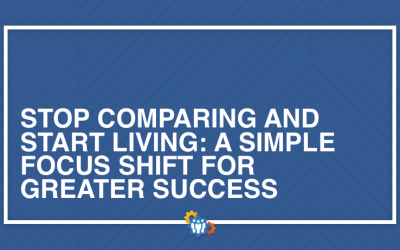 Stop Comparing and Start Living:  A Simple Focus Shift for Greater Success