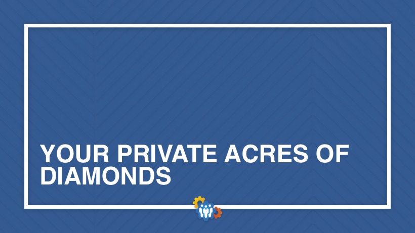 Your Private Acres of Diamonds