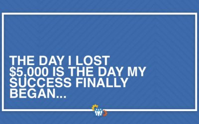 The Day I Lost $5,000 is the Day My Success Finally Began…