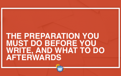 The Preparation You MUST Do Before You Write, And What to Do Afterwards
